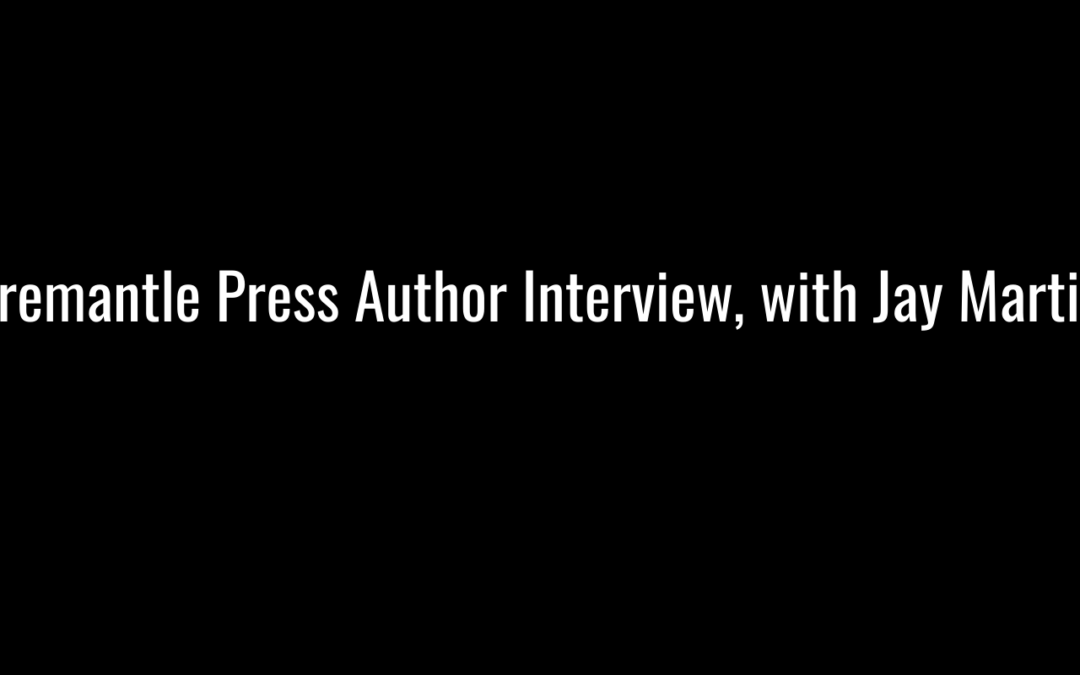 Fremantle Press Author Interview, with Jay Martin